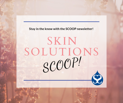 May Scoop at Skin Solutions Dermatology!