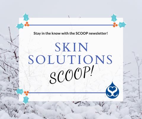 December Scoop at Skin Solutions Dermatology