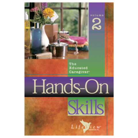 The Educated Caregiver: Volume 2 Hands-On Skills