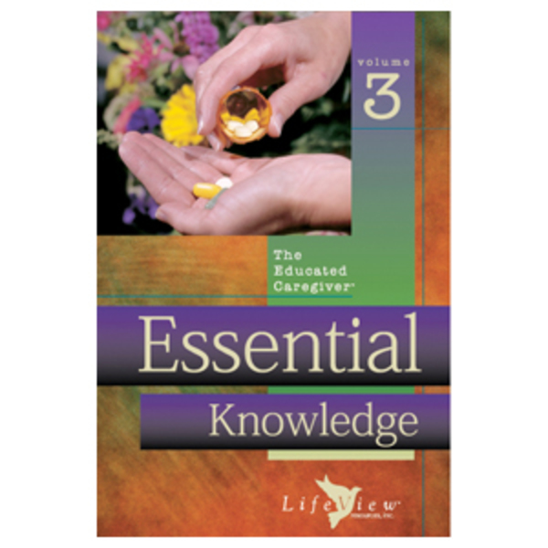 The Educated Caregiver: Volume 3 Essential Knowledge