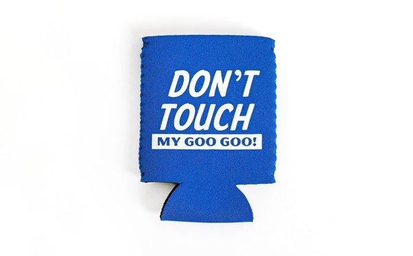 Don't Touch  My Goo Goo Koozie