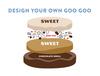 Design Your Own Premium Goo Goo